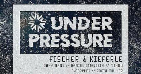 Under Pressure Opening mit Fischer & Kieferle