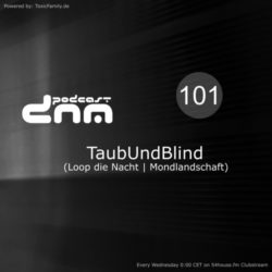 Digital Night Music Podcast 101 mixed by TaubUndBlind